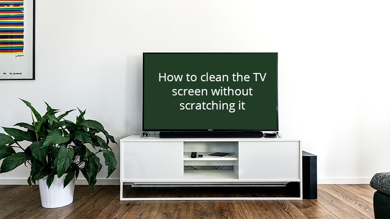 How to clean the TV screen